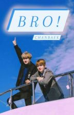 BRO! ||CHANBAEK by chanbaeksmom