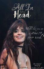 All in my Head- Camila Cabello x y/n gxg by UseYourHeadok