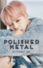 Polished Metal (BTS Jimin Fanfic) by BeYourself_789