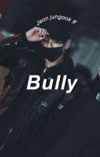 Bully | j.jk by jjksbaby