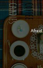 AFRAID [Pjm+myg] by Parksmins