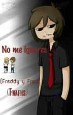 No me ignores (Freddy y Fred) (Fnafhs) by VeronicaSimarro