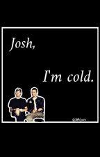 Josh, Im Cold ✿ [Joshler] by StfuLizzie