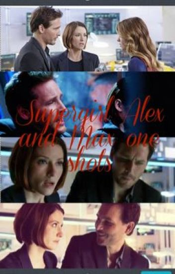 Supergirl- Alex and Max one shots - Yes I'm Arab - Wattpad