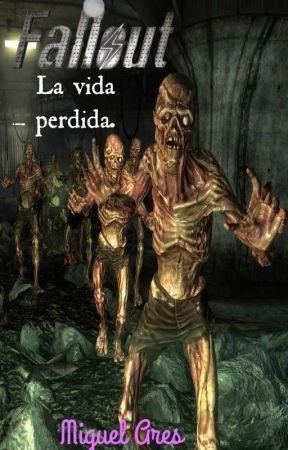 Fallout. La vida perdida. by MiguelAres