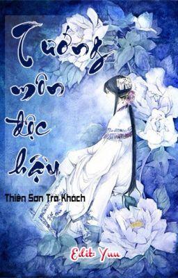 (Edit) Tướng Môn Độc Hậu - Thiên Sơn Trà Khách (trọng sinh, cổ đại, nữ cường)