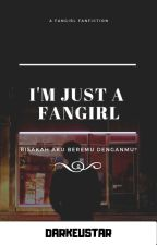 I'm Just a Fangirl by itskeina