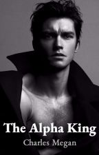 The Alpha King (Currently Editing and Updating) by CharlesMegan