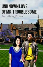 Unknown Love of Mr. Troublesome by changmelorie