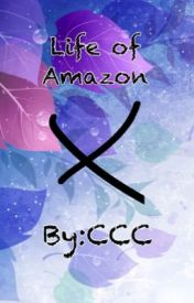 life of Amazon by Crazycatcrafter