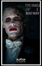 The Smile of a Mad Man  by Romanticallll
