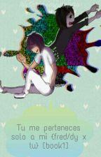 Tu me perteneces solo a mi [ Freddy/Fred & Tú ] #FNAFHS by -MamiAlienigena-