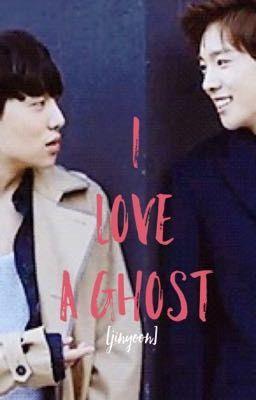 [Jinyoon] Bất khả kháng - I love a ghost