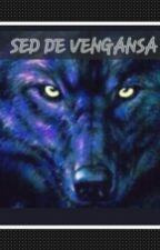 SED DE VENGANSA  by NoeliaStephanieSilve