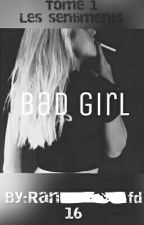 Bad Girl Tome 1 Les sentiments  by Ran_fd16