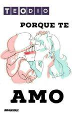 Te Odio Porque Te Amo by MaluUniverse