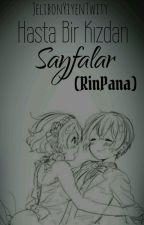 Hasta Bir Kızdan Sayfalar (RinPana) by JelibonYiyenTwity