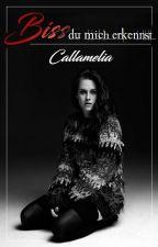 Bis(s) du mich erkennst by Callamelia