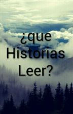 ¿Que Historias Leer?  by dulce_10394