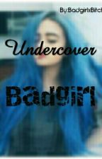 Undercover Badgirl by BadgirlxBitch
