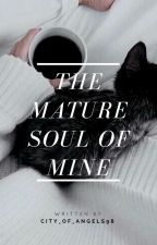 The Mature Soul of Mine by city_of_angels98