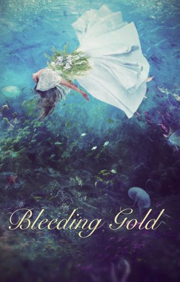 Bleeding Gold #Wattys2017