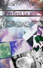 Perfect to me by just9a9dreamer