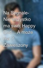 Na Sygnale- Nie wszystko ma swój Happy End... A może ma ? Zawieszony by wikusia950