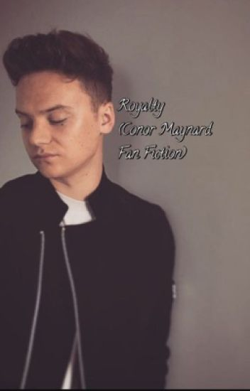 Royalty [CONOR MAYNARD FAN-FICTION]