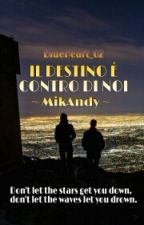 Il Destino È Contro Di Noi ~Mikandy~ by BlueHeart_02