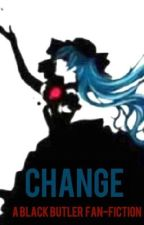 Change - A Black Butler Fanfiction by Michaelis__Kjellberg