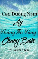 [ĐAM MỸ] CON ĐƯỜNG NĂM ẤY CHÚNG TA CÙNG CHUNG BƯỚC by Baozzi_Chan