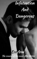 Infatuation And Dangerous by EceArm