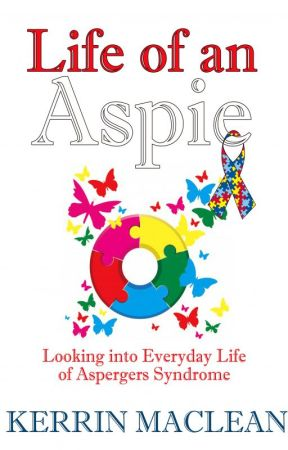 Life of an Aspie - Looking into Everyday Life of Aspergers Syndrome by KerrinMaclean