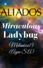 Aliados -Miraculous Ladybug- by melanyxx15