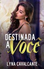 Destinada A Você  by LinaCavalcante