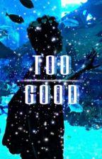 Too Good - Dan Howell   ✓ by strowbri