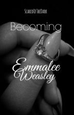 Becoming Emmalee Weasley by ScaredoftheDark