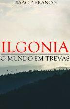 ILGONIA: O Mundo em Trevas by CelticLetter
