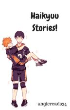 Haikyuu Stories! by angiereads34