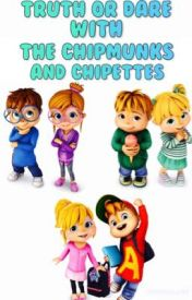 TRUTH OR DARE WITH THE CHIPMUNKS AND CHIPETTES by SwiftChocolate