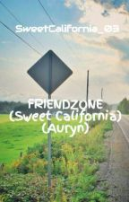 FRIENDZONE (Sweet California) (Auryn) by AulssFdezDelgado