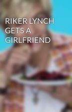 RIKER LYNCH GETS A GIRLFRIEND by rosslover85
