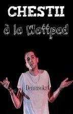 Chestii à la Wattpad by Demnsokz