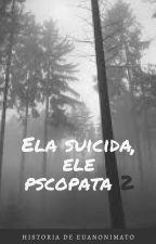 Ela Suicida, Ele Psicopata 2 by euanonimata