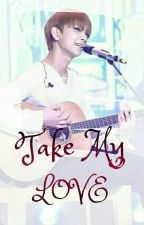 [Completed] Take My Love (16++) [Short FanFic] by -BunnyLee