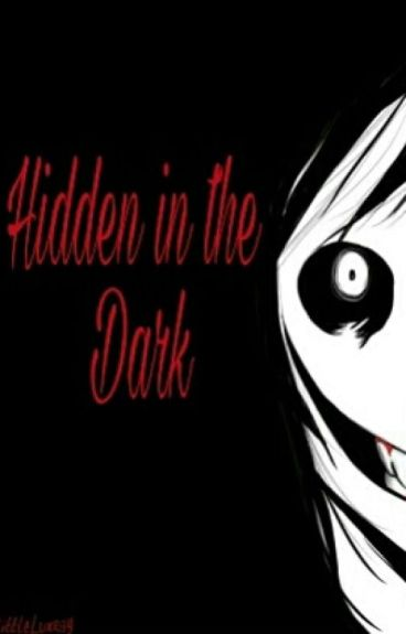 Hidden in the Dark (Jeff The Killer Story)