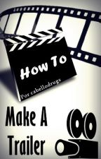 How To Make A Trailer by cabellodrugs
