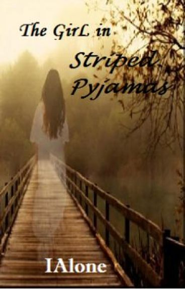 The Girl In Striped Pyjamas- COMPLETED. (Short Story) by IAlone