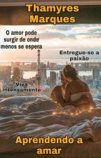Aprendendo a amar by ThamyresMarques_